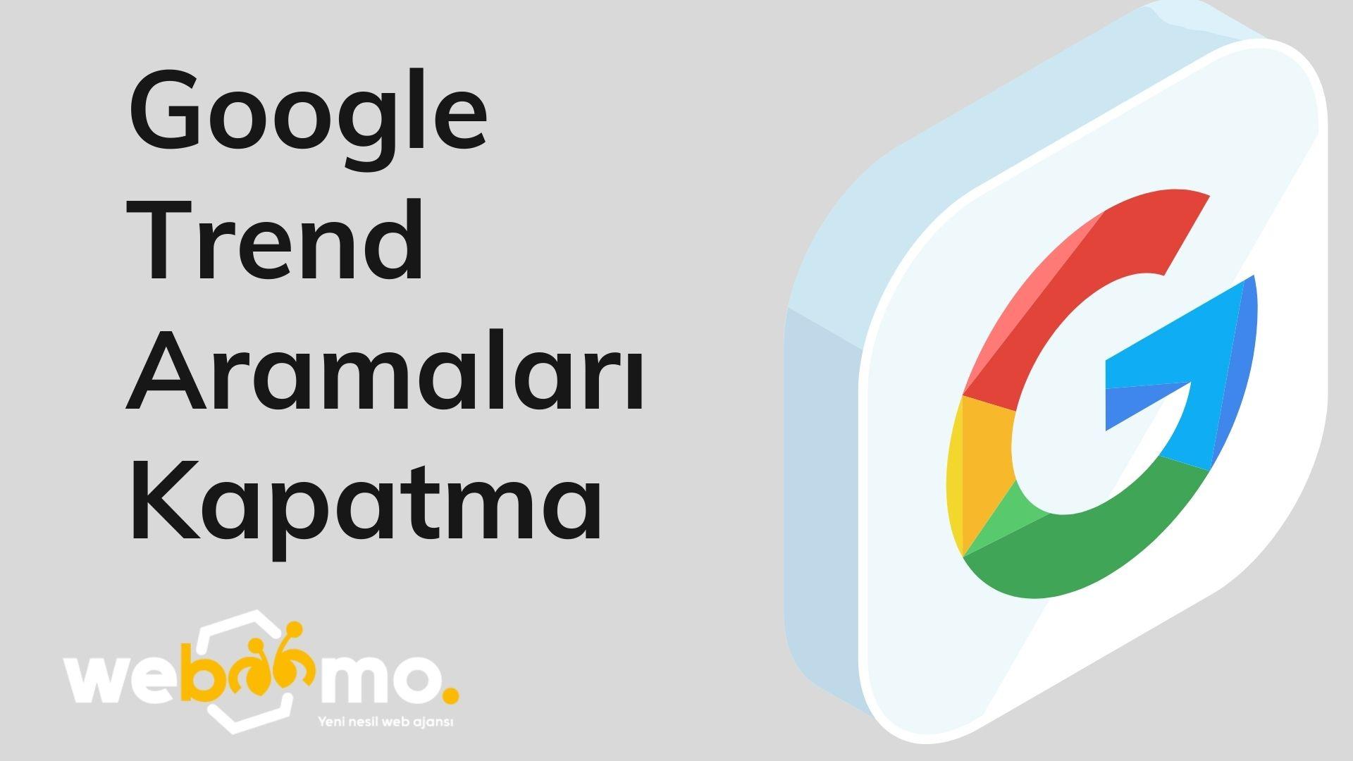 Google Trend Aramaları Kapatma